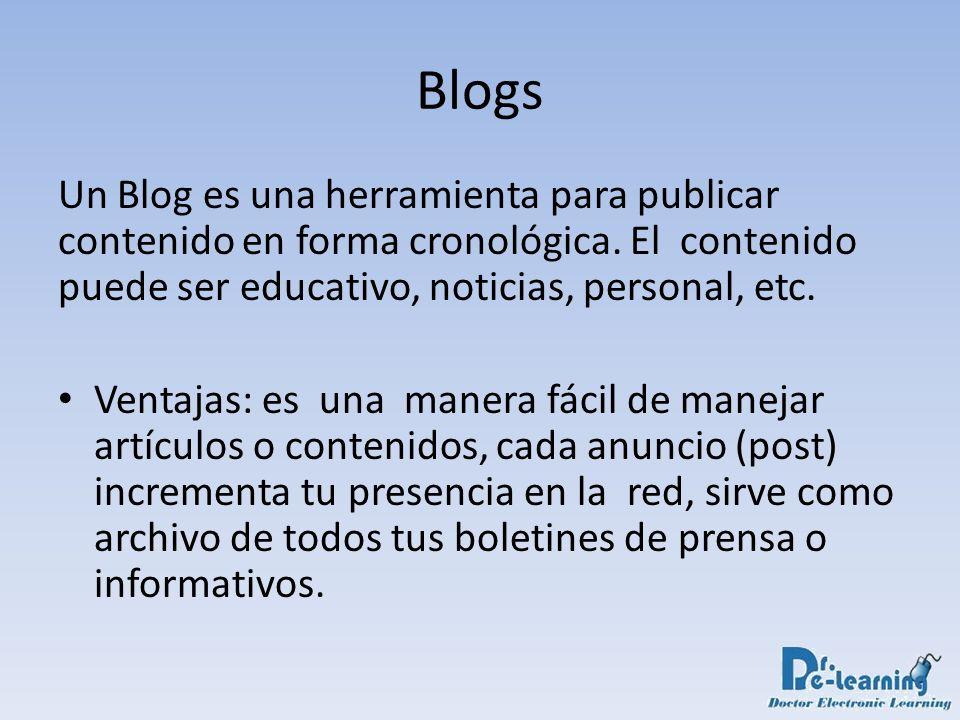 Blogs Un Blog es una herramienta para publicar contenido en forma cronológica. El contenido puede ser educativo, noticias, personal, etc.