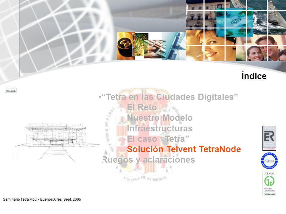 Índice Tetra en las Ciudades Digitales El Reto. Nuestro Modelo. Infraestructuras. El caso Tetra Solución Telvent TetraNode.