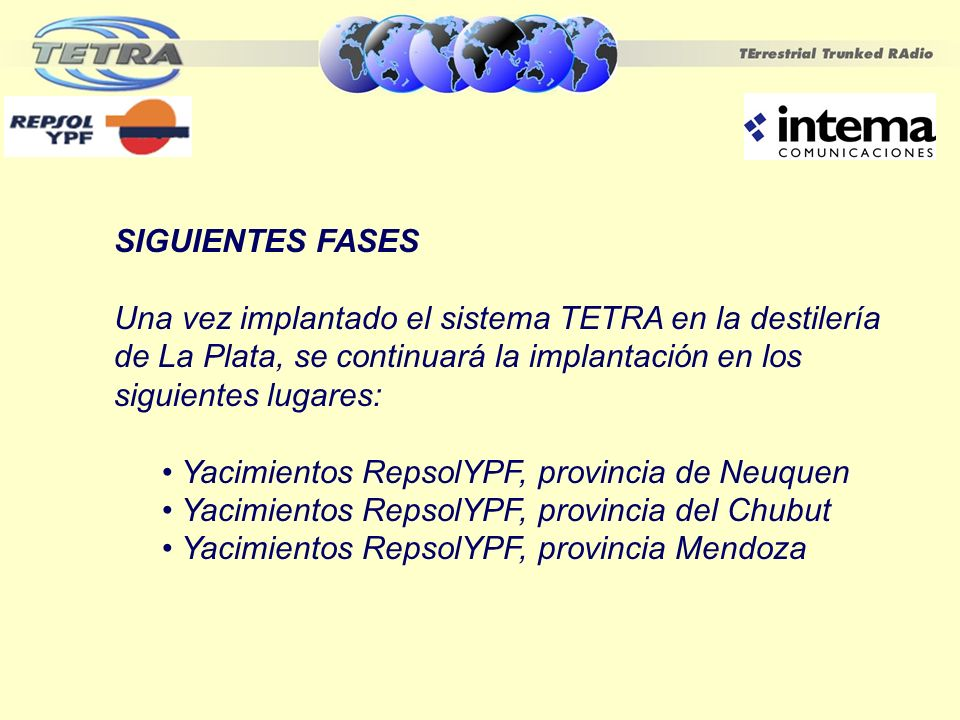 SIGUIENTES FASESUna vez implantado el sistema TETRA en la destilería de La Plata, se continuará la implantación en los siguientes lugares: