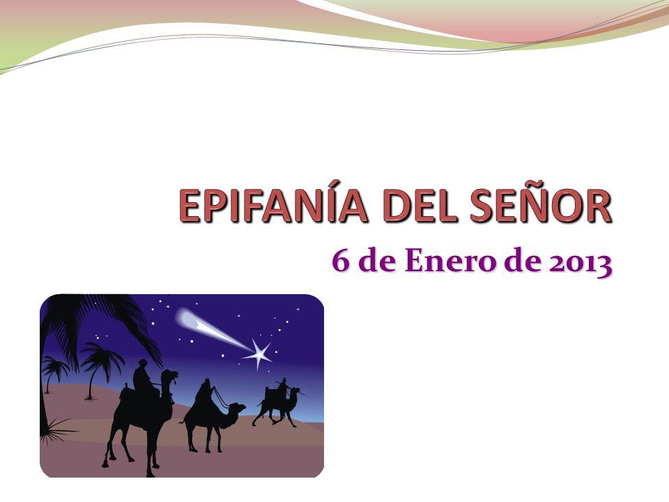 EPIFANÍA DEL SEÑOR 6 de Enero de 2013