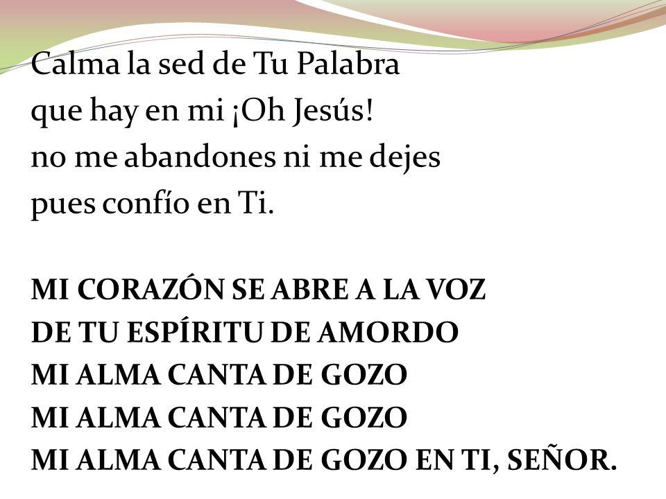 Calma la sed de Tu Palabra que hay en mi ¡Oh Jesús!
