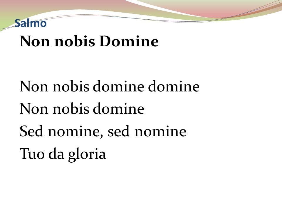 Non nobis domine domine Non nobis domine Sed nomine, sed nomine