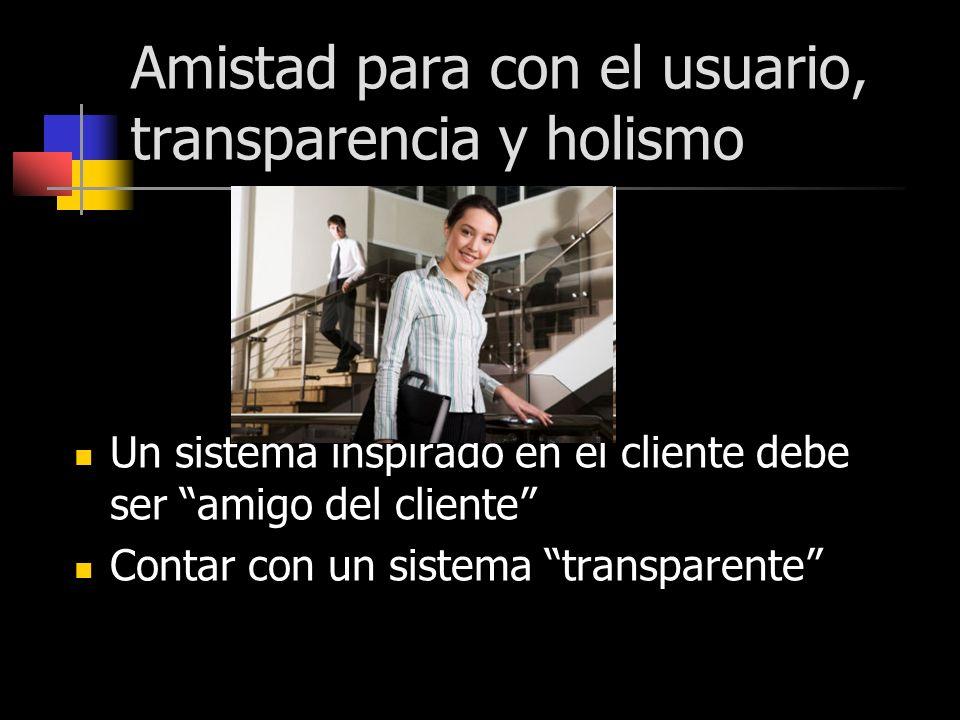 Amistad para con el usuario, transparencia y holismo