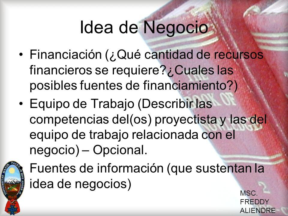 Idea de Negocio Financiación (¿Qué cantidad de recursos financieros se requiere ¿Cuales las posibles fuentes de financiamiento )
