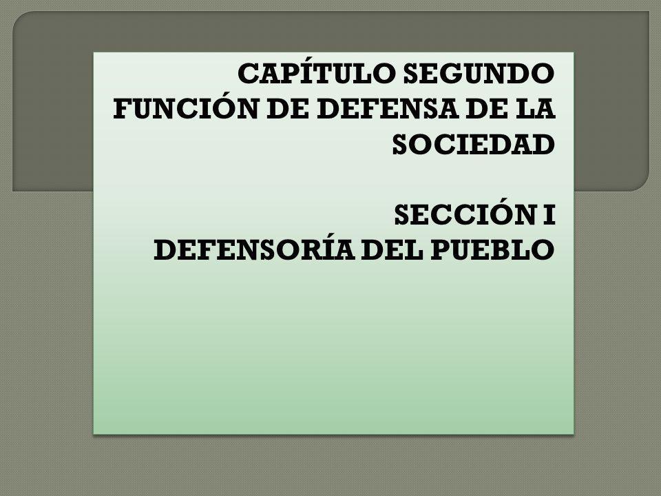 CAPÍTULO SEGUNDO FUNCIÓN DE DEFENSA DE LA SOCIEDAD SECCIÓN I DEFENSORÍA DEL PUEBLO