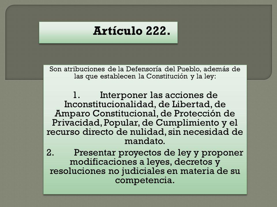 Artículo 222. Son atribuciones de la Defensoría del Pueblo, además de las que establecen la Constitución y la ley: