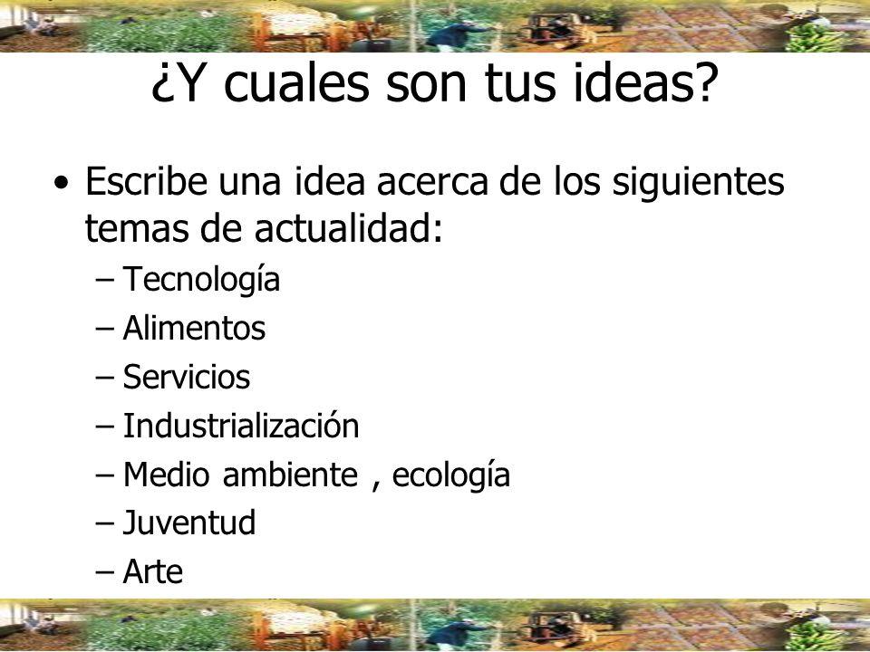 ¿Y cuales son tus ideas Escribe una idea acerca de los siguientes temas de actualidad: Tecnología.