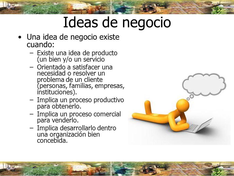 Ideas de negocio Una idea de negocio existe cuando: