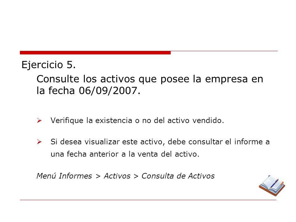 Consulte los activos que posee la empresa en la fecha 06/09/2007.