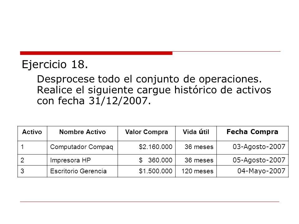 Ejercicio 18. Desprocese todo el conjunto de operaciones. Realice el siguiente cargue histórico de activos con fecha 31/12/2007.