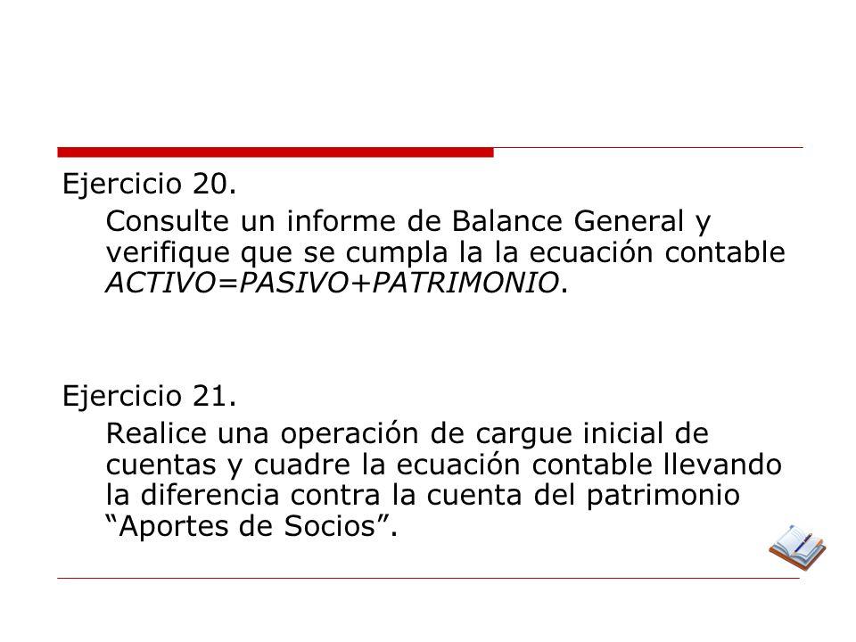 Ejercicio 20. Consulte un informe de Balance General y verifique que se cumpla la la ecuación contable ACTIVO=PASIVO+PATRIMONIO.