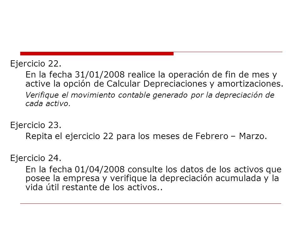 Ejercicio 22. En la fecha 31/01/2008 realice la operación de fin de mes y active la opción de Calcular Depreciaciones y amortizaciones.