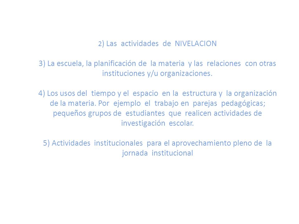2) Las actividades de NIVELACION 3) La escuela, la planificación de la materia y las relaciones con otras instituciones y/u organizaciones.