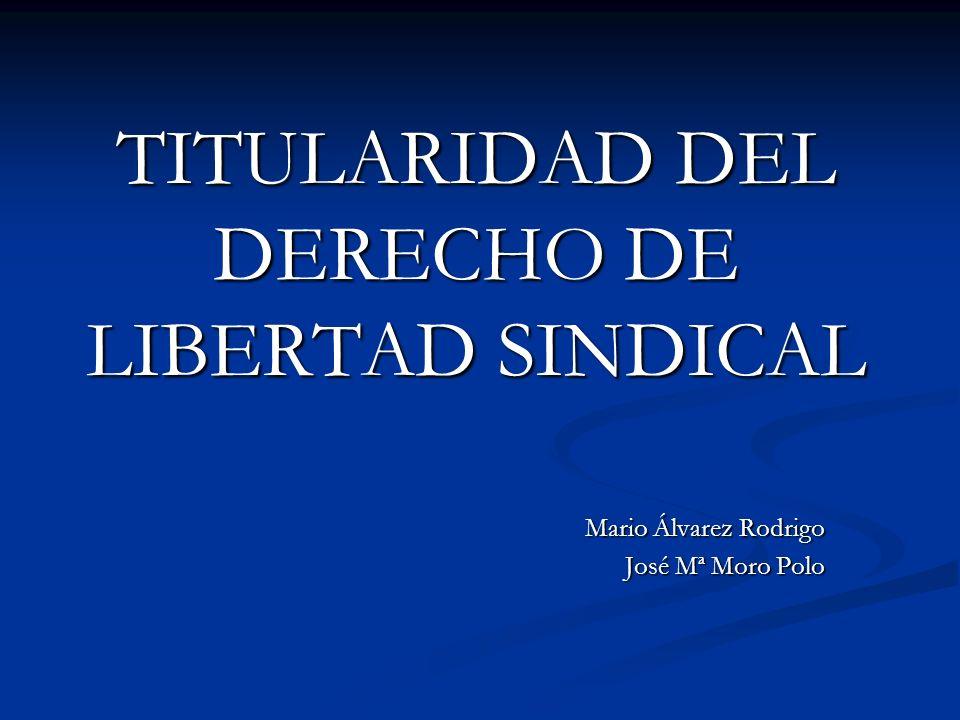 TITULARIDAD DEL DERECHO DE LIBERTAD SINDICAL