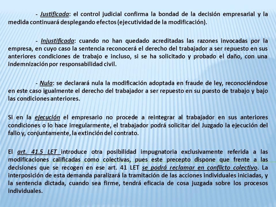 - Justificada: el control judicial confirma la bondad de la decisión empresarial y la medida continuará desplegando efectos (ejecutividad de la modificación).