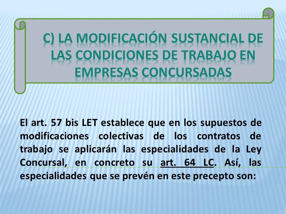 C) LA MODIFICACIÓN SUSTANCIAL DE LAS CONDICIONES DE TRABAJO EN EMPRESAS CONCURSADAS