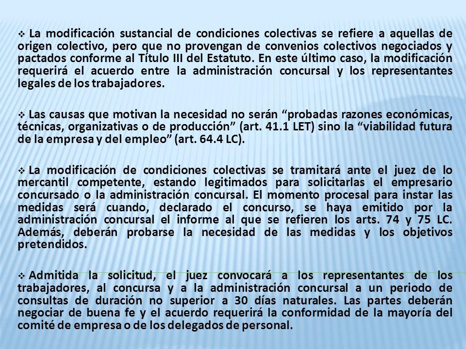 La modificación sustancial de condiciones colectivas se refiere a aquellas de origen colectivo, pero que no provengan de convenios colectivos negociados y pactados conforme al Título III del Estatuto. En este último caso, la modificación requerirá el acuerdo entre la administración concursal y los representantes legales de los trabajadores.