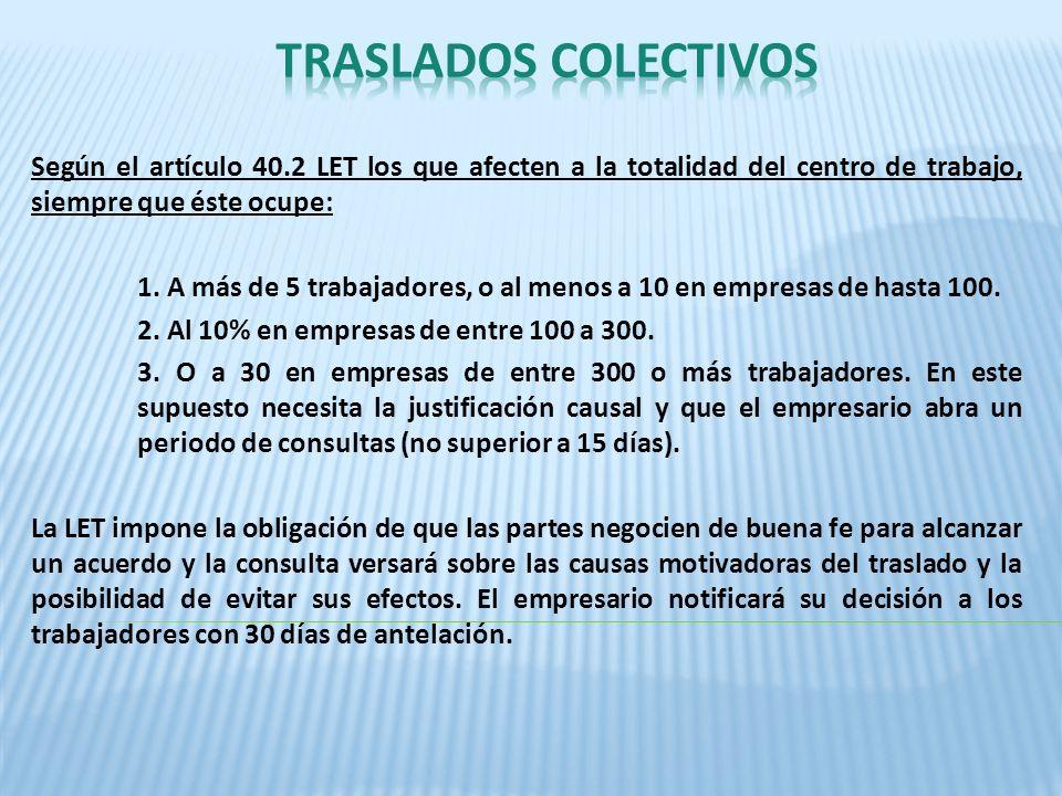TRASLADOS COLECTIVOS Según el artículo 40.2 LET los que afecten a la totalidad del centro de trabajo, siempre que éste ocupe: