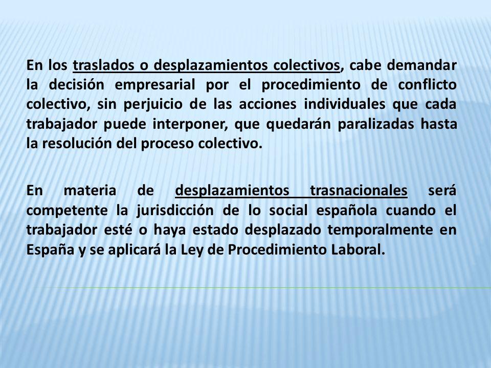 En los traslados o desplazamientos colectivos, cabe demandar la decisión empresarial por el procedimiento de conflicto colectivo, sin perjuicio de las acciones individuales que cada trabajador puede interponer, que quedarán paralizadas hasta la resolución del proceso colectivo.