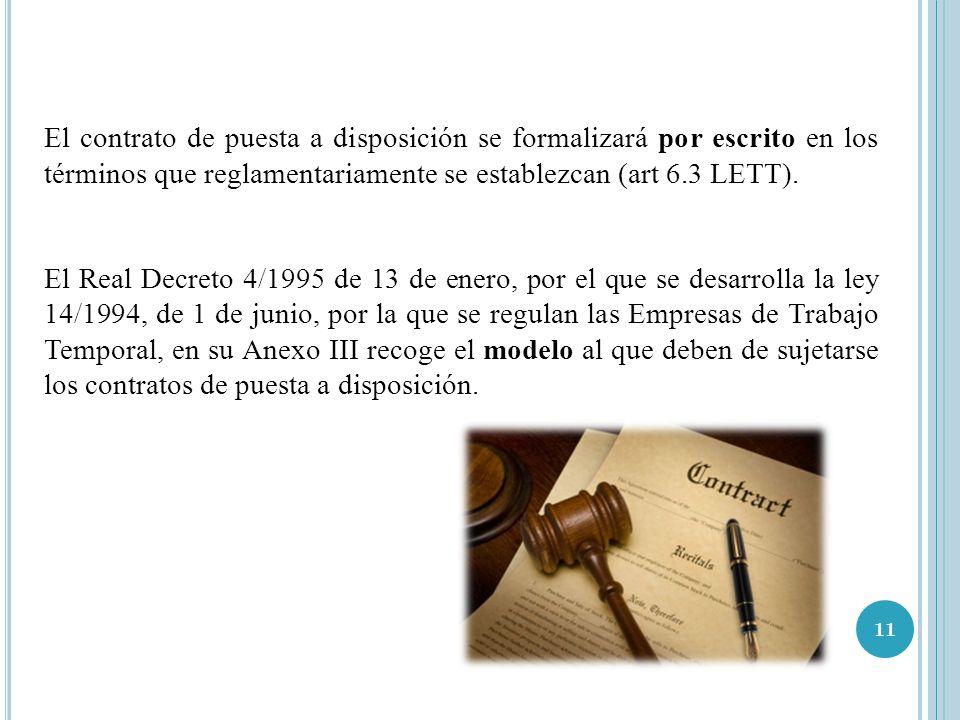 El contrato de puesta a disposición se formalizará por escrito en los términos que reglamentariamente se establezcan (art 6.3 LETT).