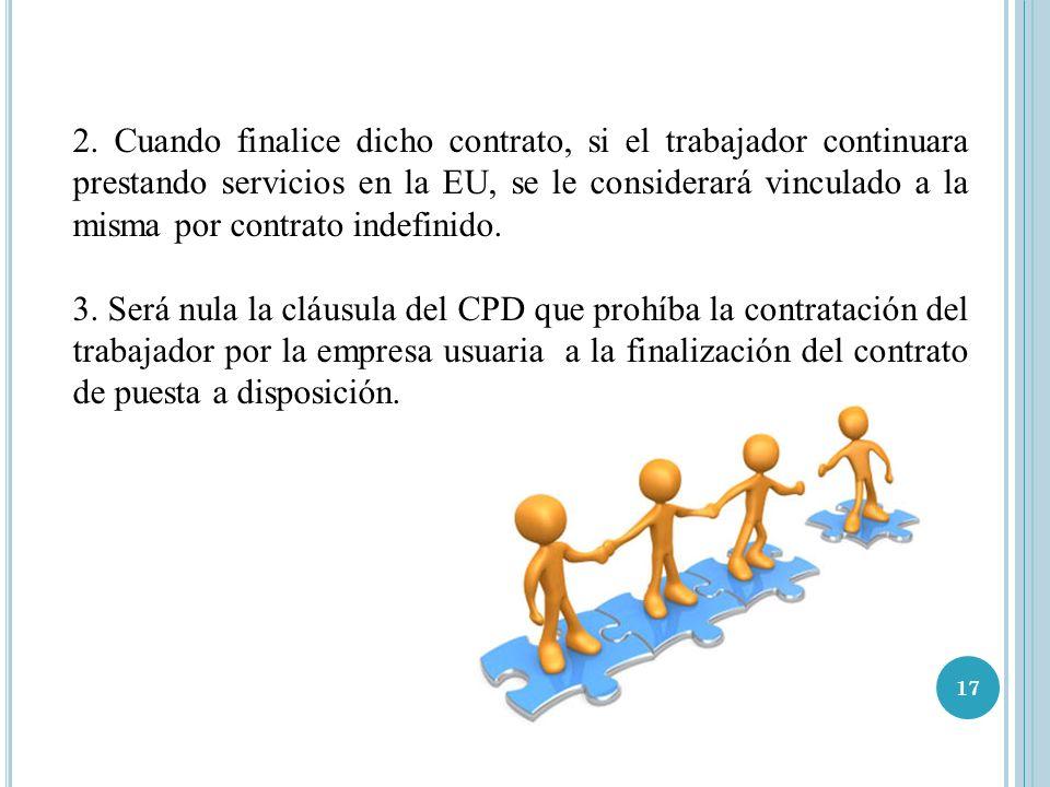2. Cuando finalice dicho contrato, si el trabajador continuara prestando servicios en la EU, se le considerará vinculado a la misma por contrato indefinido.