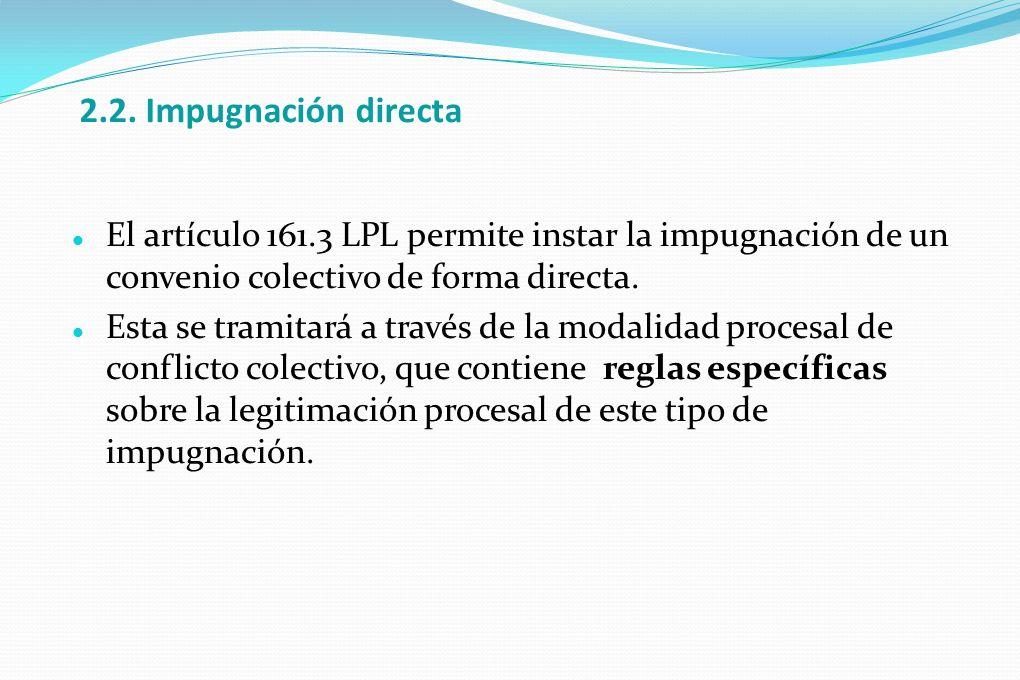 2.2. Impugnación directa El artículo 161.3 LPL permite instar la impugnación de un convenio colectivo de forma directa.