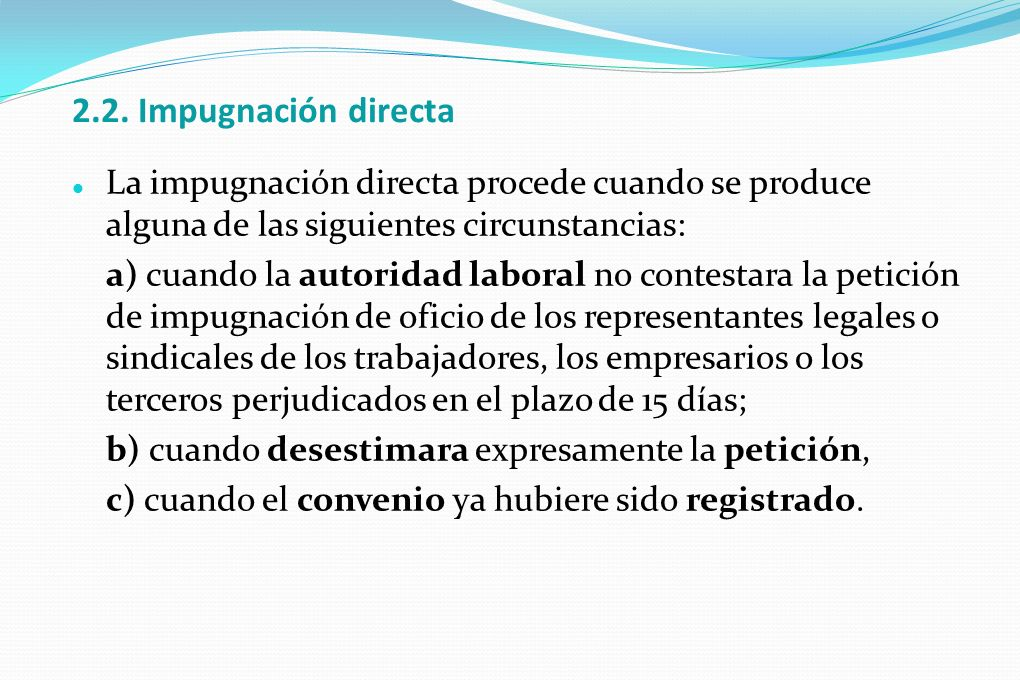 2.2. Impugnación directa La impugnación directa procede cuando se produce alguna de las siguientes circunstancias:
