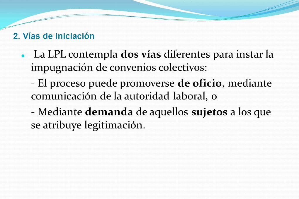 2. Vías de iniciación La LPL contempla dos vías diferentes para instar la impugnación de convenios colectivos: