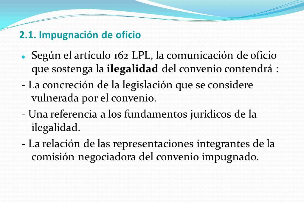 2.1. Impugnación de oficio Según el artículo 162 LPL, la comunicación de oficio que sostenga la ilegalidad del convenio contendrá :