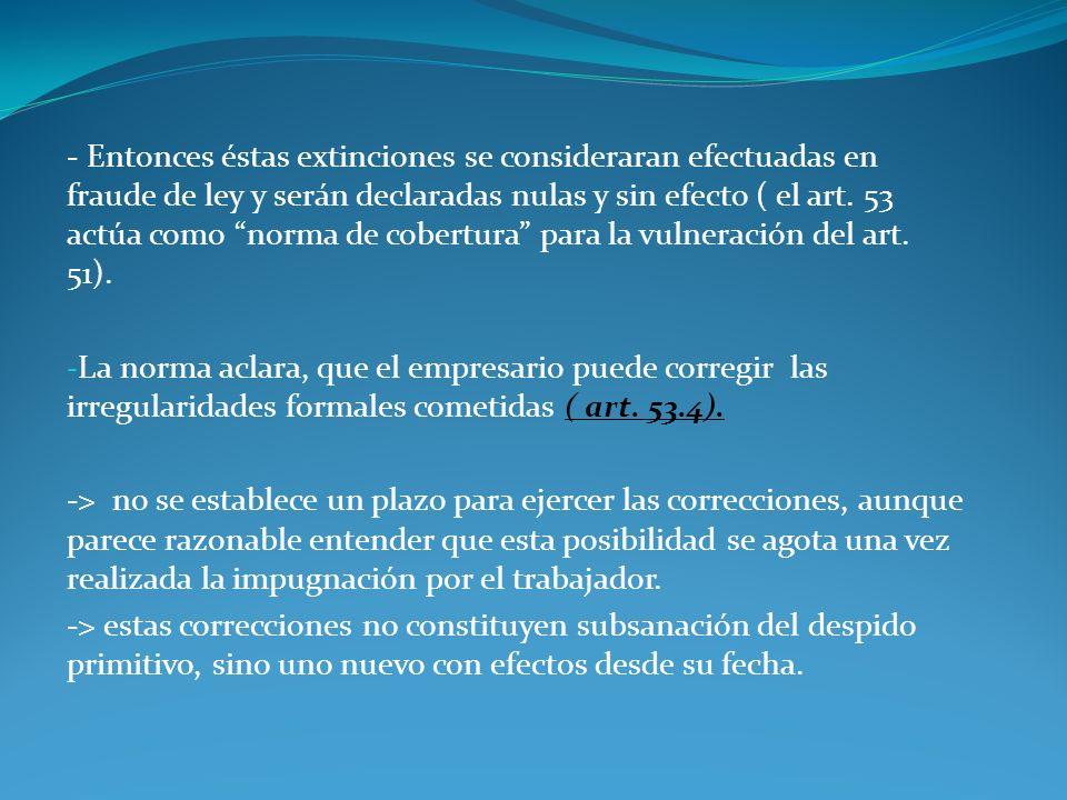 - Entonces éstas extinciones se consideraran efectuadas en fraude de ley y serán declaradas nulas y sin efecto ( el art. 53 actúa como norma de cobertura para la vulneración del art. 51).