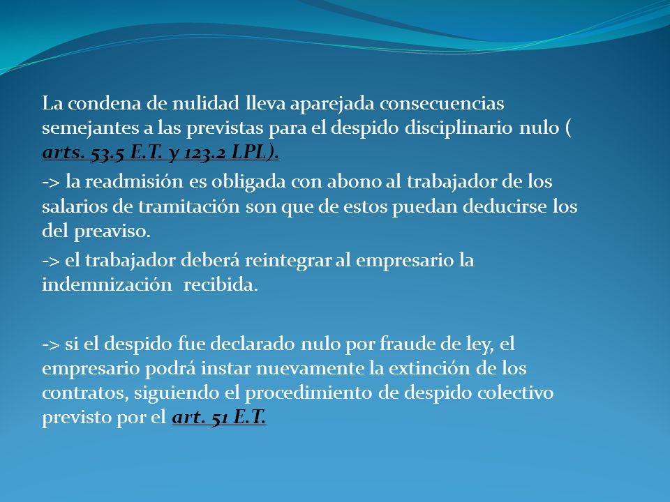 La condena de nulidad lleva aparejada consecuencias semejantes a las previstas para el despido disciplinario nulo ( arts. 53.5 E.T. y 123.2 LPL).