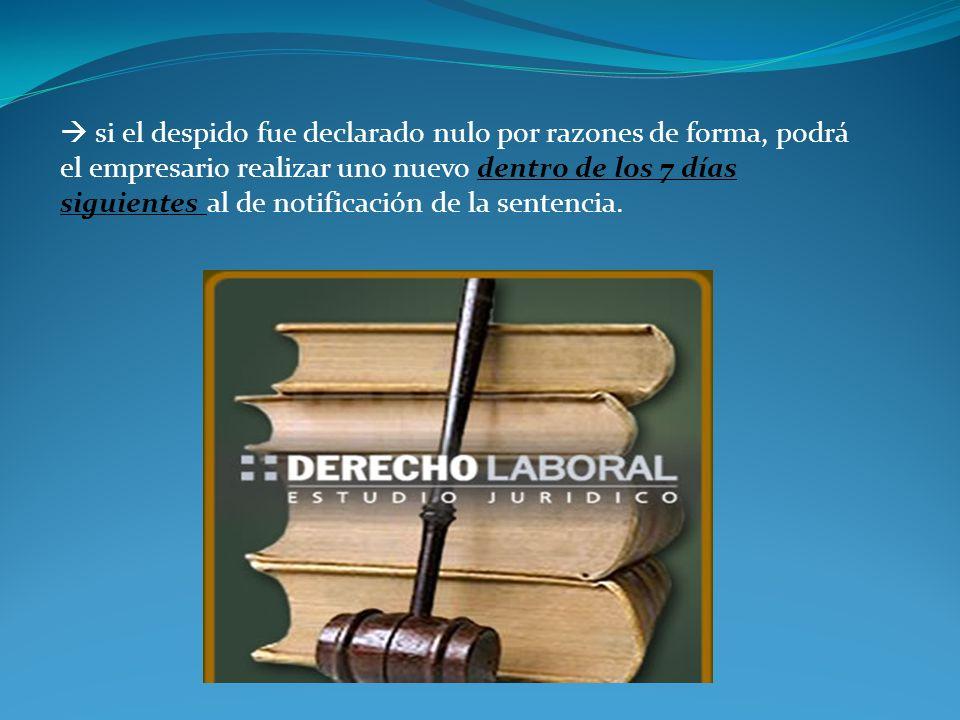  si el despido fue declarado nulo por razones de forma, podrá el empresario realizar uno nuevo dentro de los 7 días siguientes al de notificación de la sentencia.