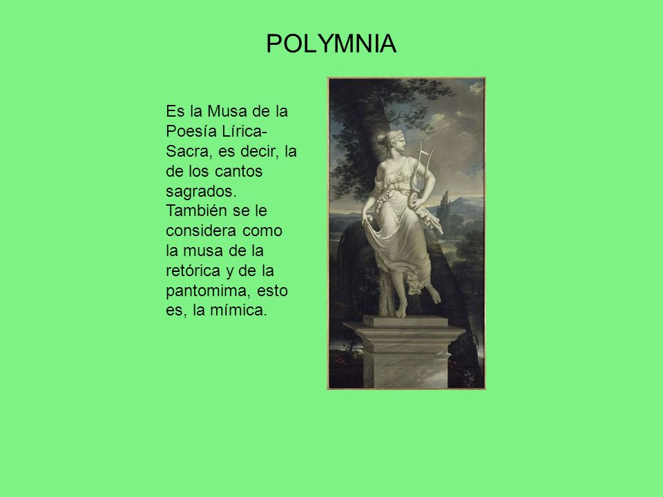 POLYMNIA Es la Musa de la Poesía Lírica-Sacra, es decir, la de los cantos sagrados.