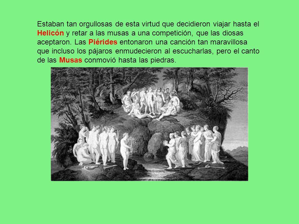 Estaban tan orgullosas de esta virtud que decidieron viajar hasta el Helicón y retar a las musas a una competición, que las diosas aceptaron.