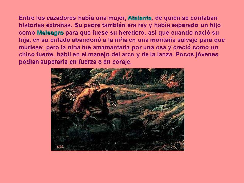 Entre los cazadores había una mujer, Atalanta, de quien se contaban historias extrañas.