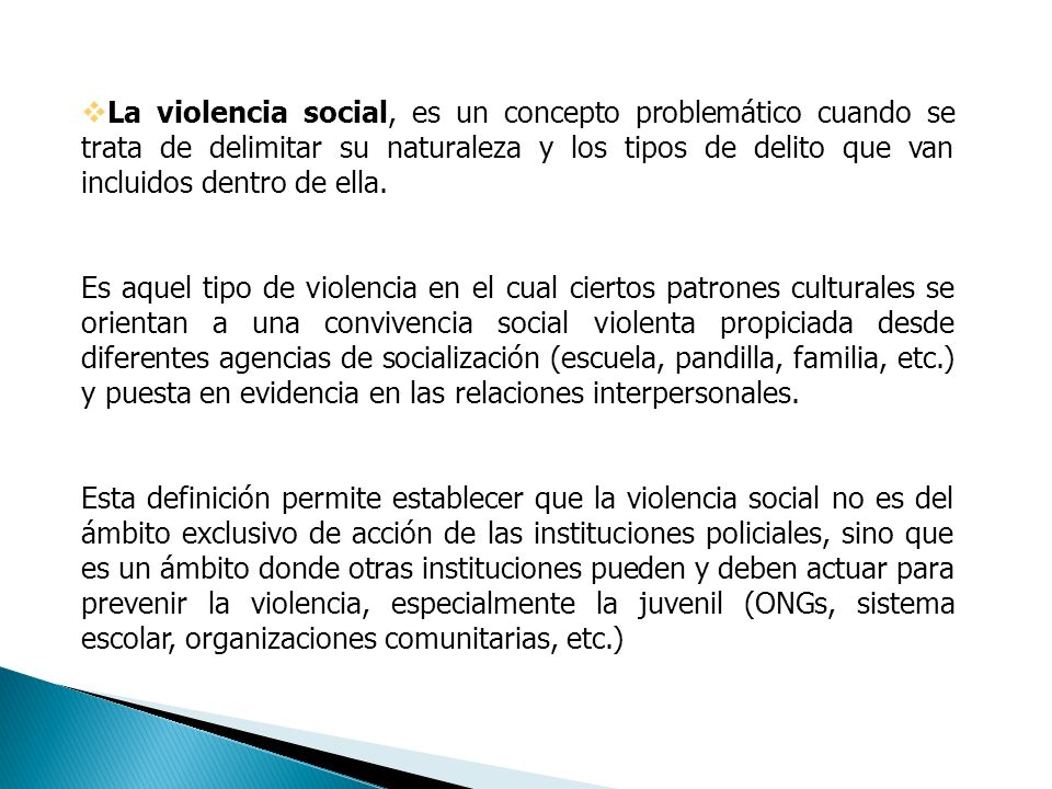 La violencia social, es un concepto problemático cuando se trata de delimitar su naturaleza y los tipos de delito que van incluidos dentro de ella.