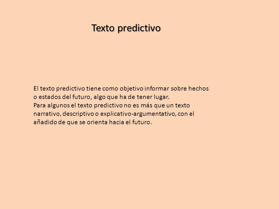 Texto predictivo El texto predictivo tiene como objetivo informar sobre hechos o estados del futuro, algo que ha de tener lugar.