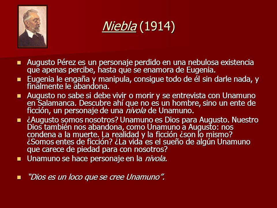 Niebla (1914)Augusto Pérez es un personaje perdido en una nebulosa existencia que apenas percibe, hasta que se enamora de Eugenia.