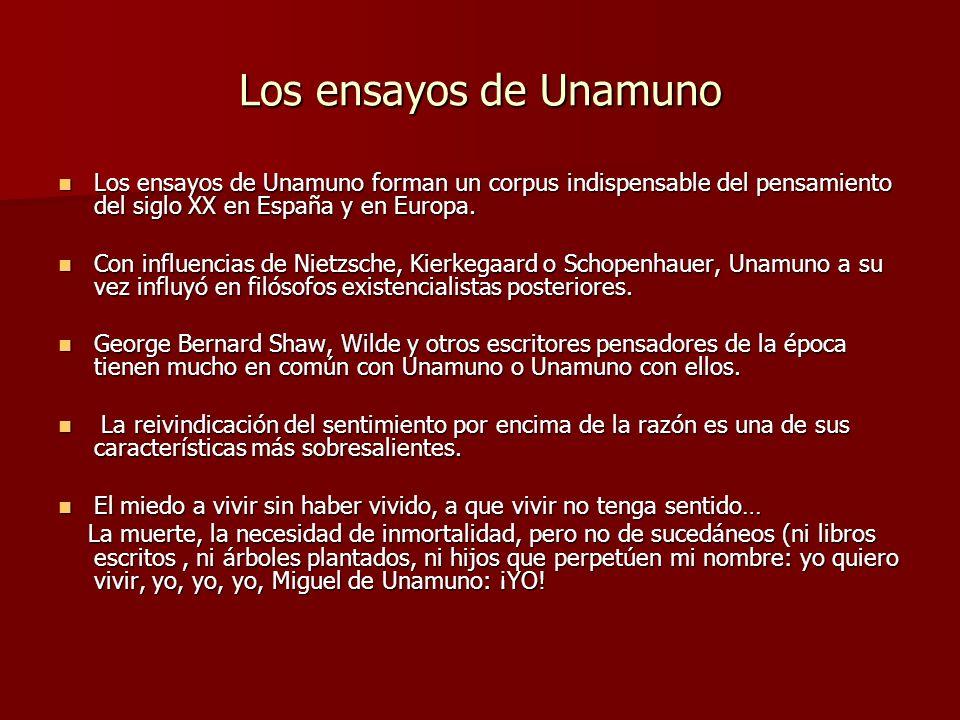 Los ensayos de Unamuno Los ensayos de Unamuno forman un corpus indispensable del pensamiento del siglo XX en España y en Europa.
