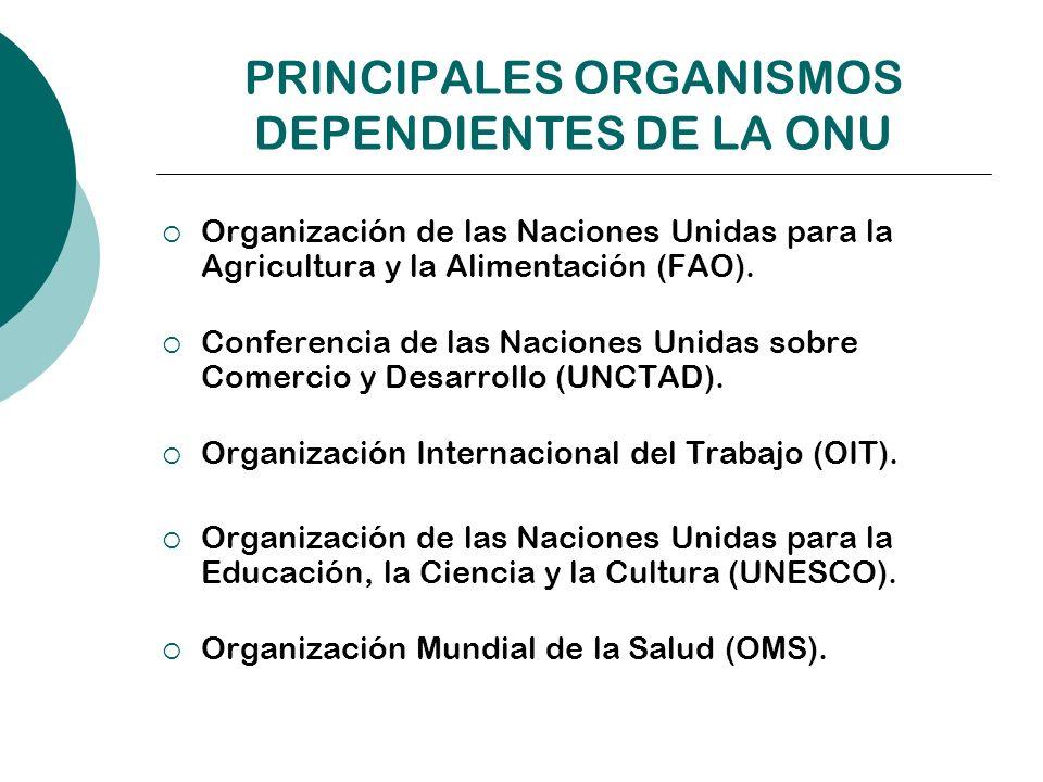 PRINCIPALES ORGANISMOS DEPENDIENTES DE LA ONU