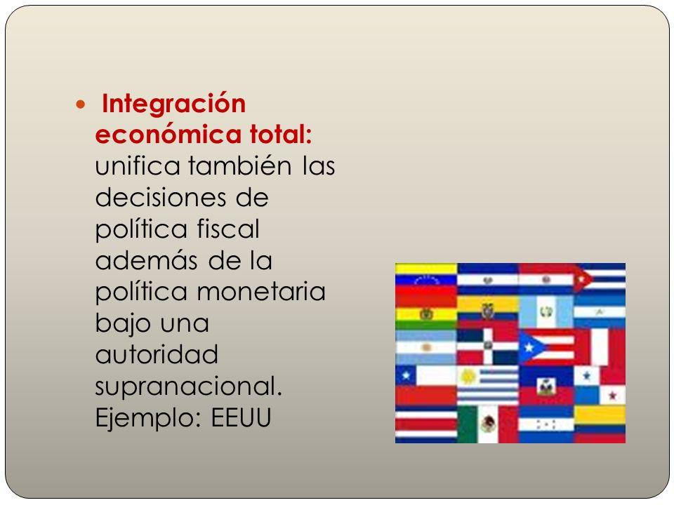 Integración económica total: unifica también las decisiones de política fiscal además de la política monetaria bajo una autoridad supranacional.