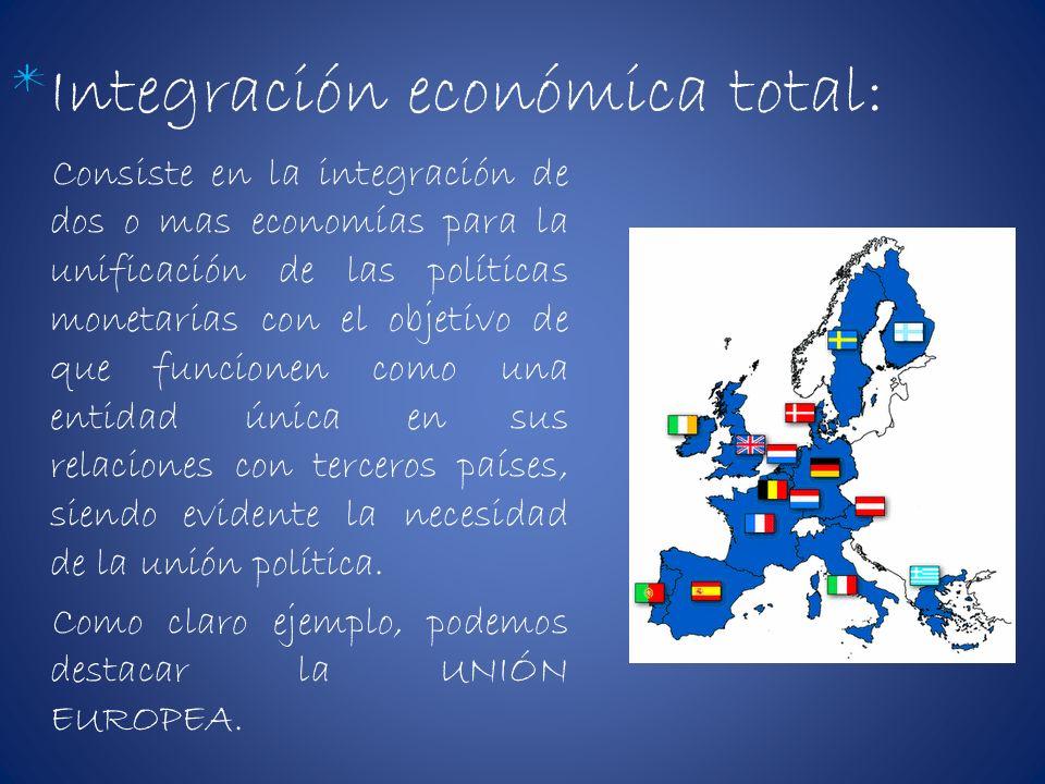 *Integración económica total: