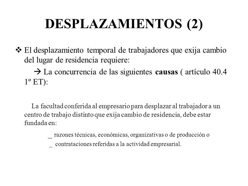 DESPLAZAMIENTOS (2) El desplazamiento temporal de trabajadores que exija cambio del lugar de residencia requiere: