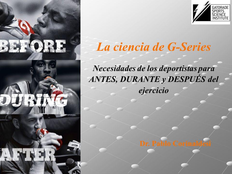 La ciencia de G-Series Necesidades de los deportistas para ANTES, DURANTE y DESPUÉS del ejercicio.