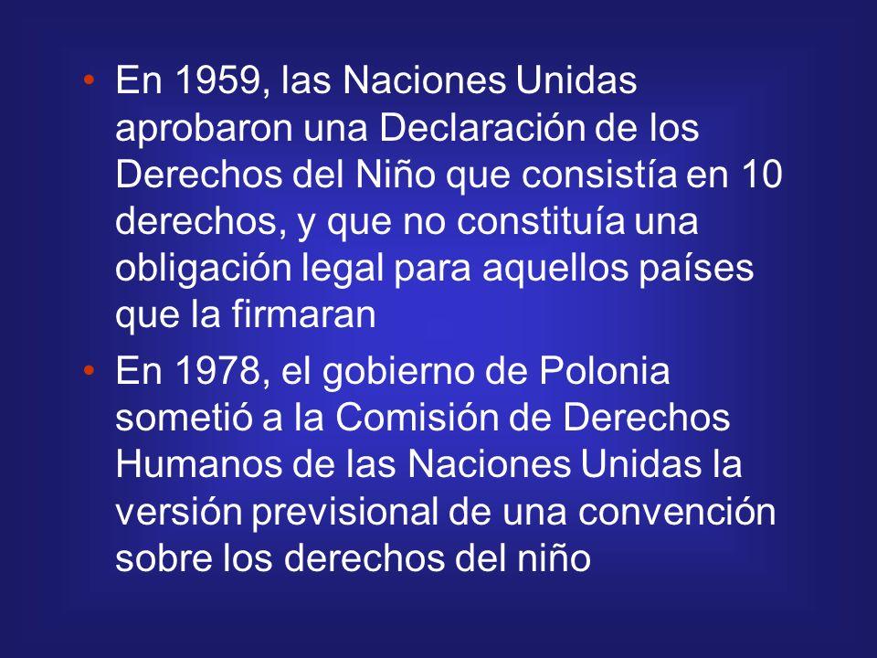 En 1959, las Naciones Unidas aprobaron una Declaración de los Derechos del Niño que consistía en 10 derechos, y que no constituía una obligación legal para aquellos países que la firmaran