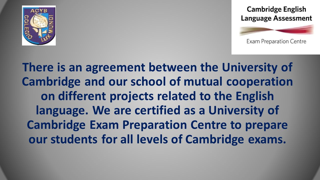 There is an agreement between the University of Cambridge and our school of mutual cooperation on different projects related to the English language.