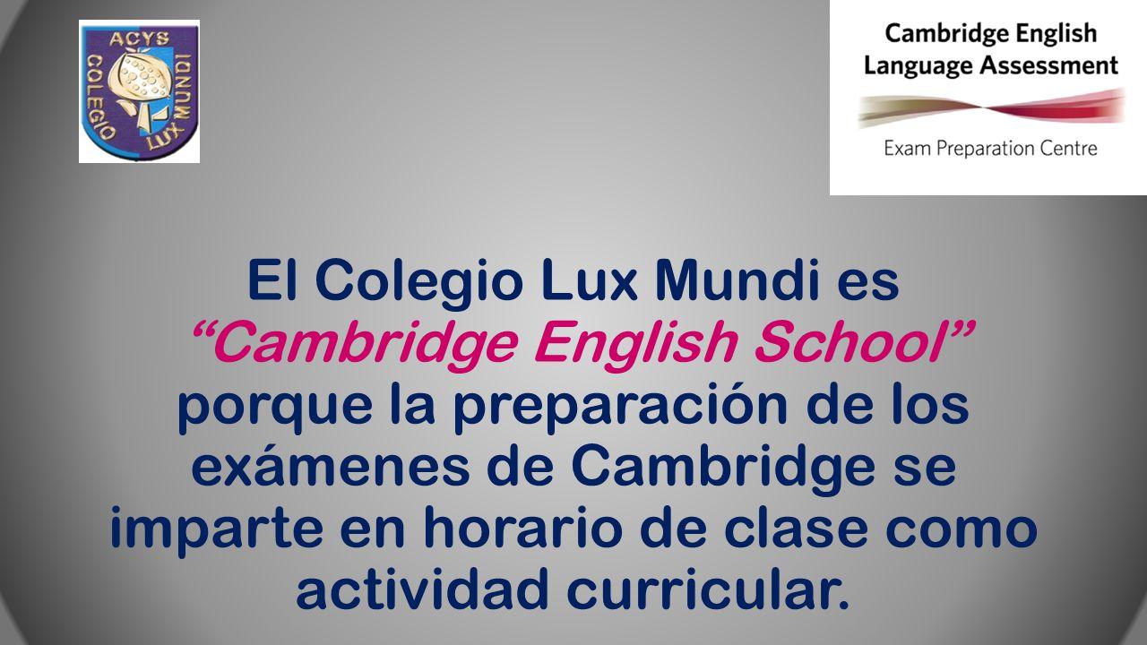 El Colegio Lux Mundi es Cambridge English School porque la preparación de los exámenes de Cambridge se imparte en horario de clase como actividad curricular.