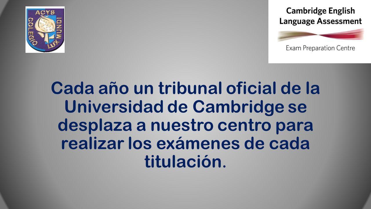 Cada año un tribunal oficial de la Universidad de Cambridge se desplaza a nuestro centro para realizar los exámenes de cada titulación.