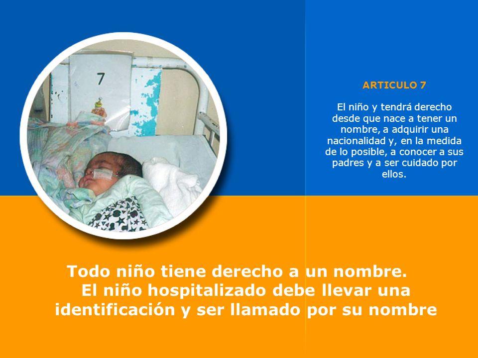 ARTICULO 7 El niño y tendrá derecho desde que nace a tener un nombre, a adquirir una nacionalidad y, en la medida de lo posible, a conocer a sus padres y a ser cuidado por ellos.