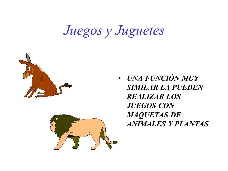Juegos y Juguetes UNA FUNCIÓN MUY SIMILAR LA PUEDEN REALIZAR LOS JUEGOS CON MAQUETAS DE ANIMALES Y PLANTAS.